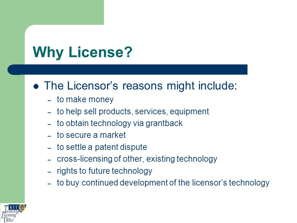 Why License The Licensor's reasons might include: to make money