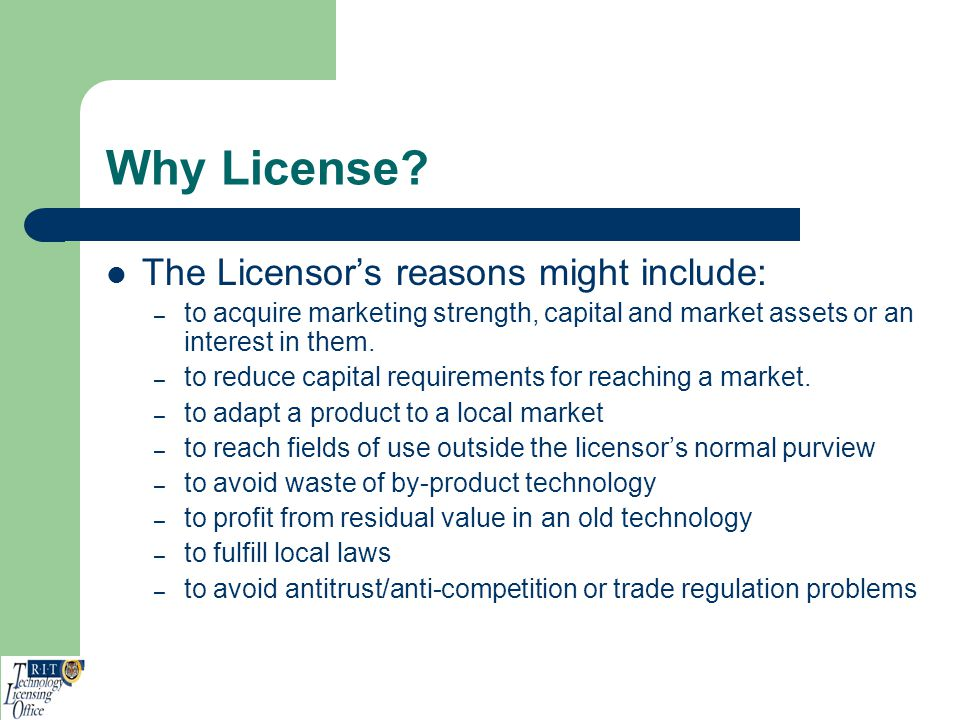 Why License The Licensor's reasons might include: