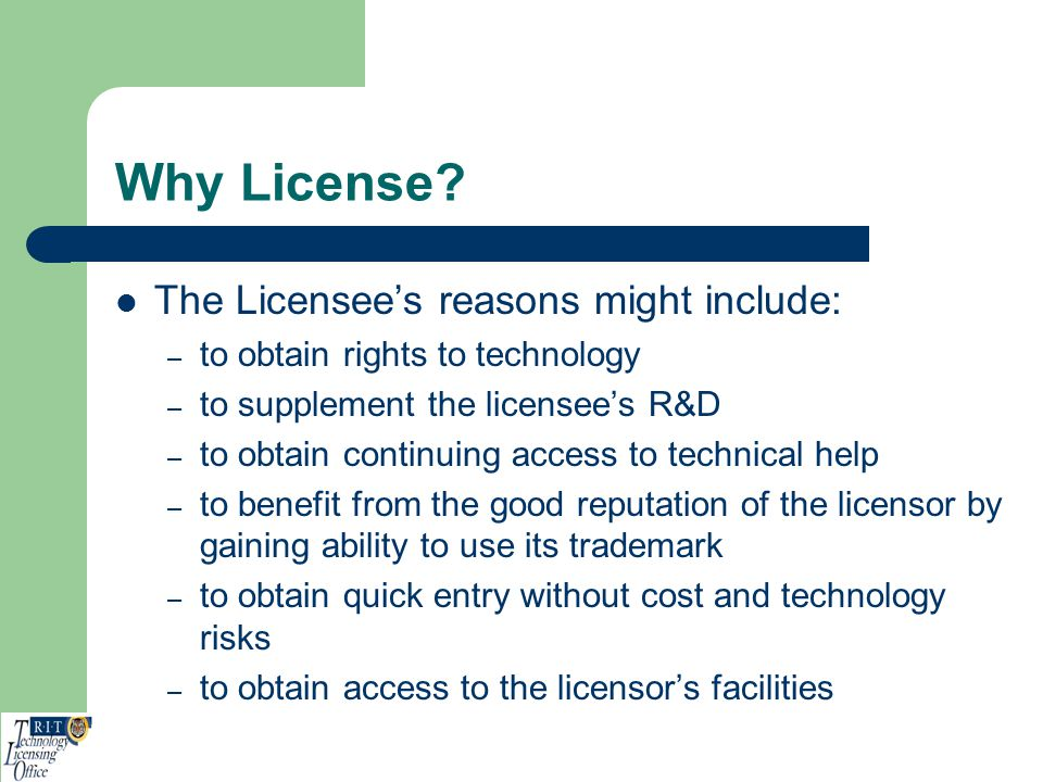 Why License The Licensee's reasons might include: