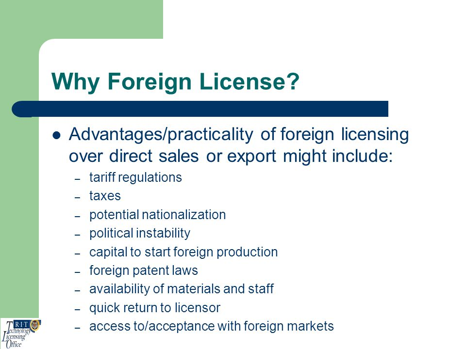 Why Foreign License Advantages/practicality of foreign licensing over direct sales or export might include: