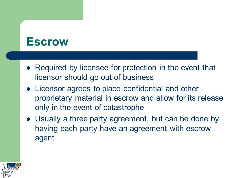 Escrow Required by licensee for protection in the event that licensor should go out of business.