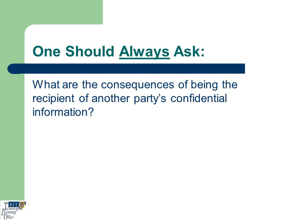 One Should Always Ask: What are the consequences of being the recipient of another party's confidential information