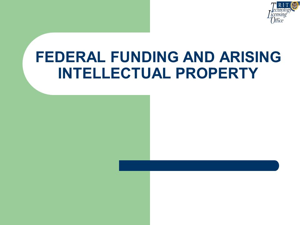 FEDERAL FUNDING AND ARISING INTELLECTUAL PROPERTY