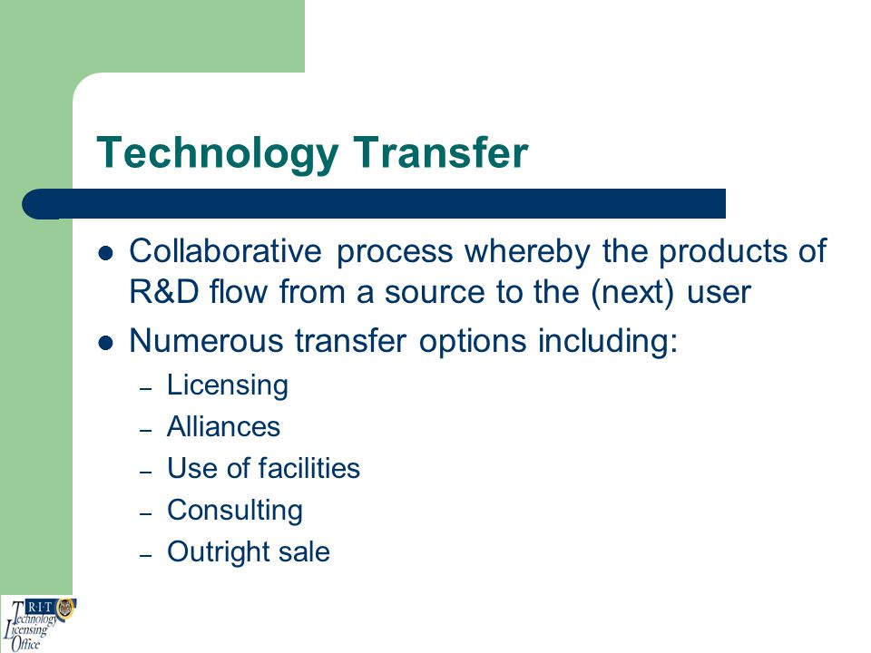 Technology Transfer Collaborative process whereby the products of R&D flow from a source to the (next) user.