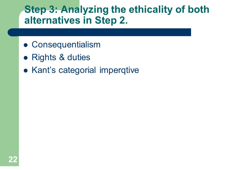 Step 3: Analyzing the ethicality of both alternatives in Step 2.