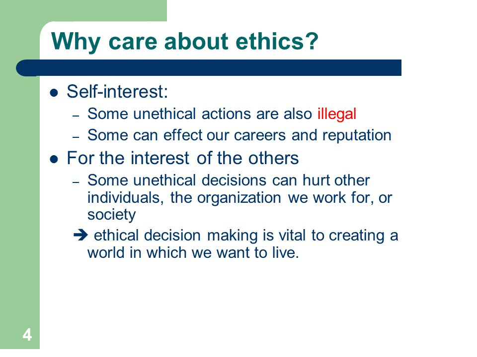 Why care about ethics Self-interest: For the interest of the others