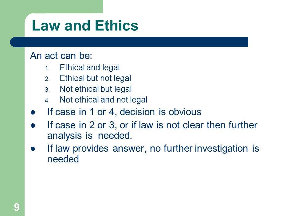 Law and Ethics An act can be: If case in 1 or 4, decision is obvious