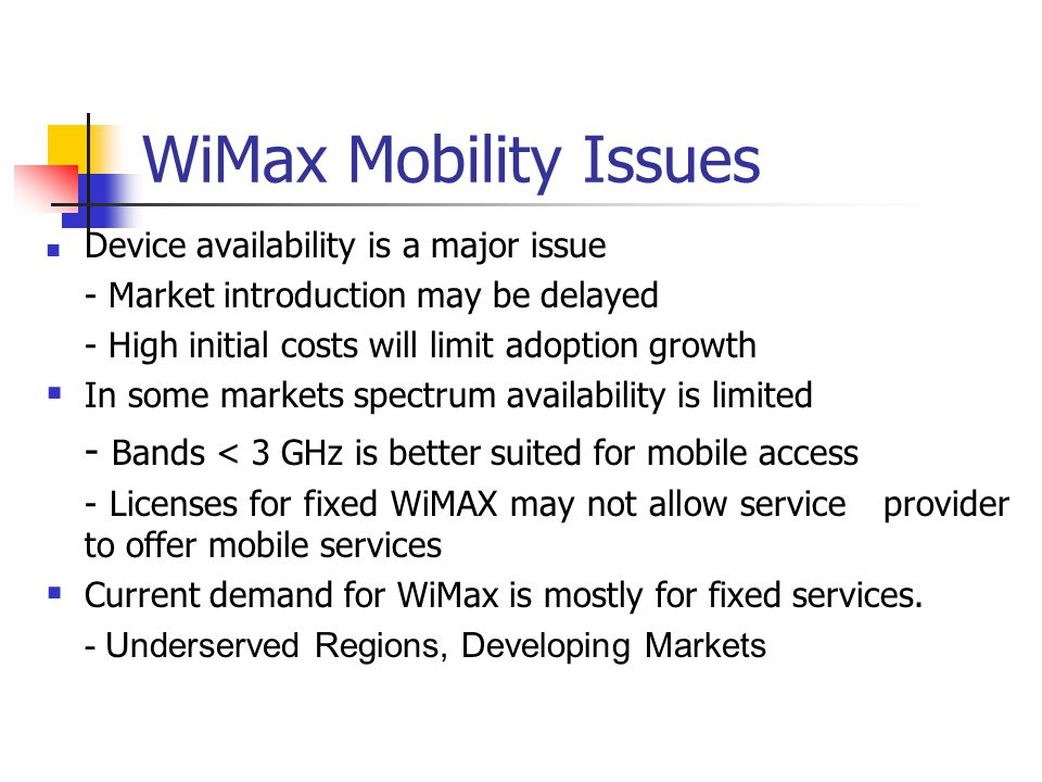 WiMax Mobility Issues Device availability is a major issue. - Market introduction may be delayed. - High initial costs will limit adoption growth.