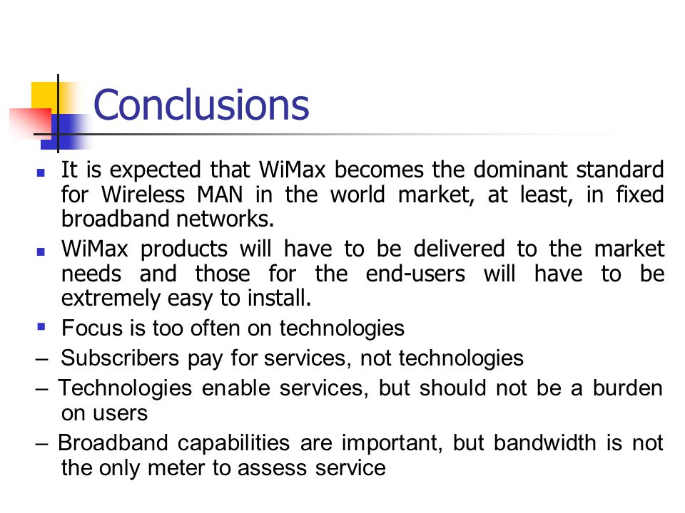 Conclusions It is expected that WiMax becomes the dominant standard for Wireless MAN in the world market, at least, in fixed broadband networks.