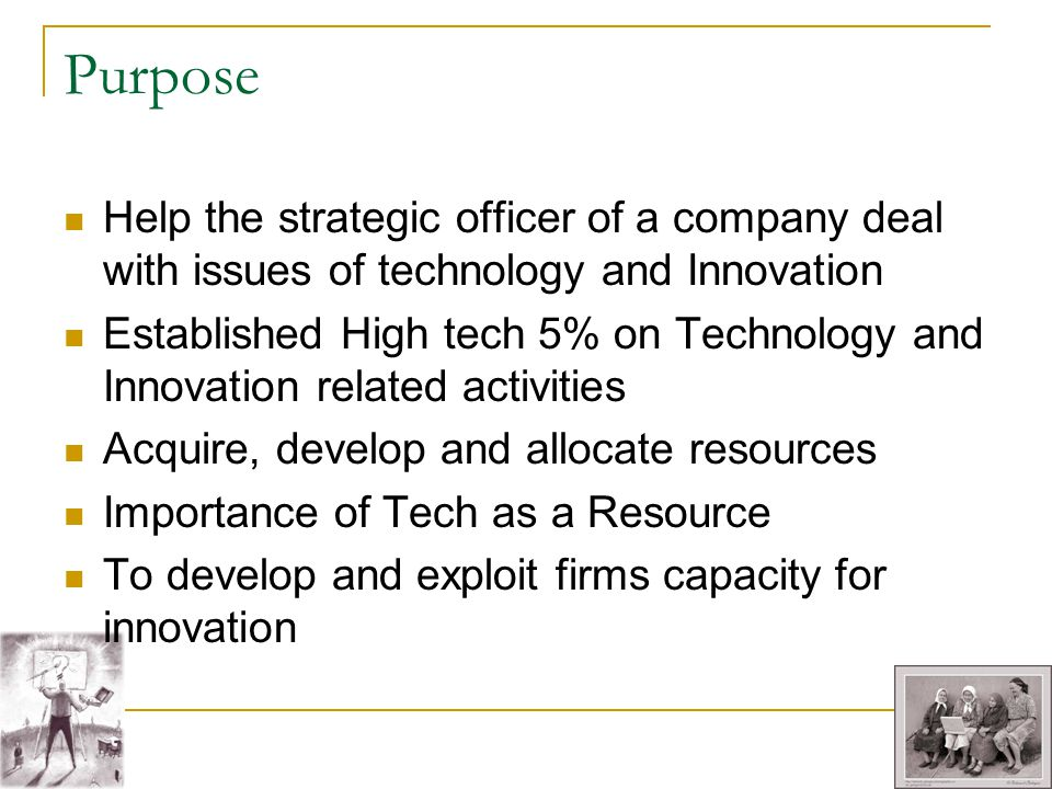 Purpose Help the strategic officer of a company deal with issues of technology and Innovation.