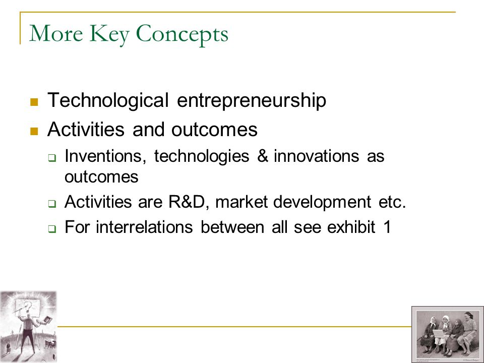More Key Concepts Technological entrepreneurship