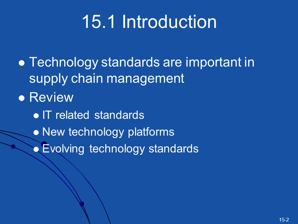 15.1 Introduction Technology standards are important in supply chain management. Review. IT related standards.