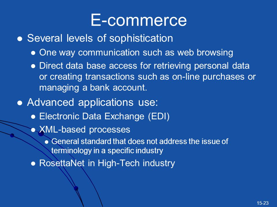E-commerce Several levels of sophistication Advanced applications use: