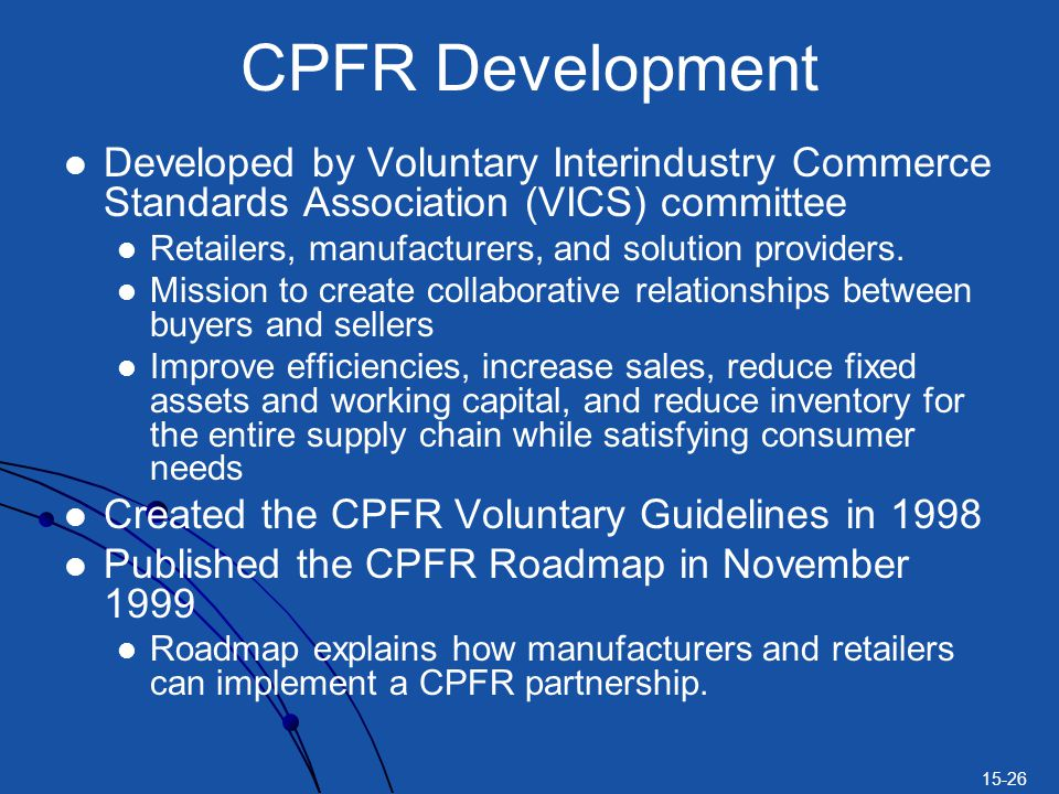 CPFR Development Developed by Voluntary Interindustry Commerce Standards Association (VICS) committee.