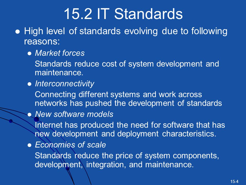 15.2 IT Standards High level of standards evolving due to following reasons: Market forces.