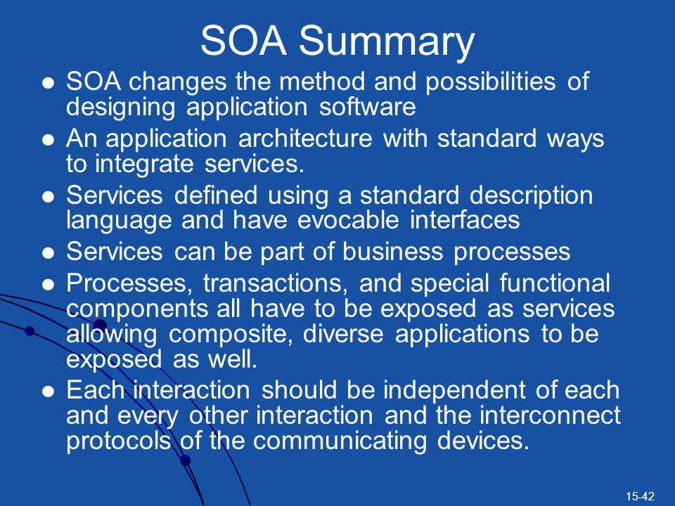 SOA Summary SOA changes the method and possibilities of designing application software.