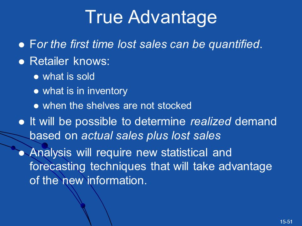 True Advantage For the first time lost sales can be quantified.