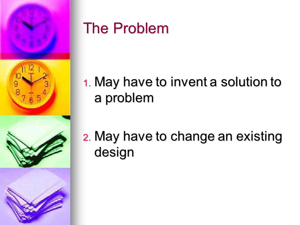 The Problem May have to invent a solution to a problem