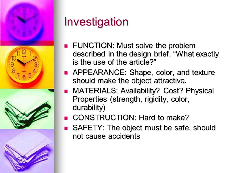 Investigation FUNCTION: Must solve the problem described in the design brief. What exactly is the use of the article