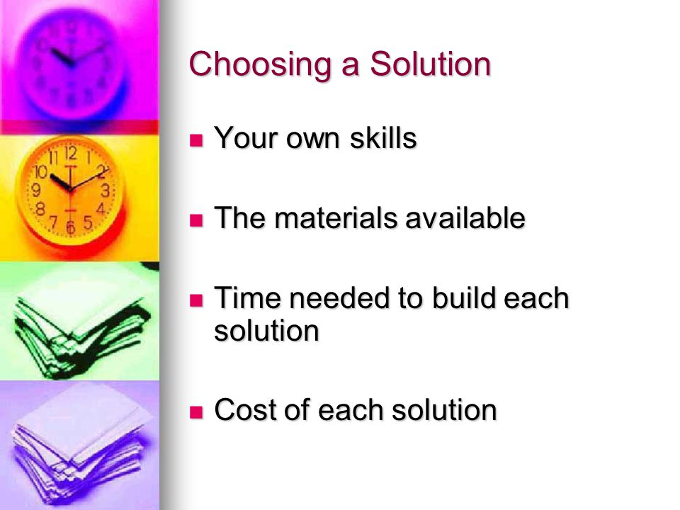 Choosing a Solution Your own skills The materials available