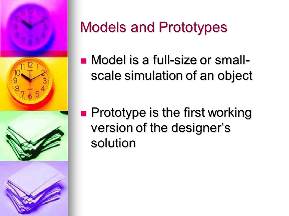 Models and Prototypes Model is a full-size or small-scale simulation of an object.