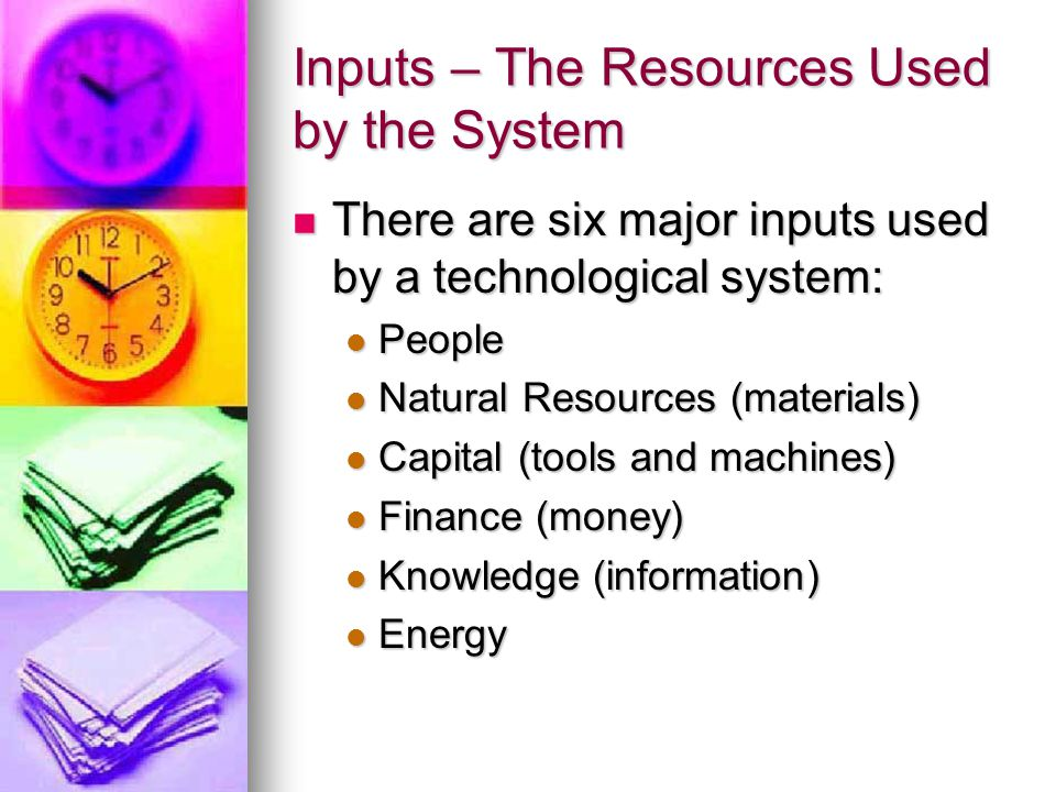 Inputs – The Resources Used by the System