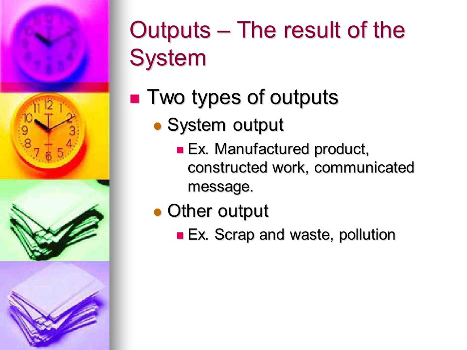 Outputs – The result of the System