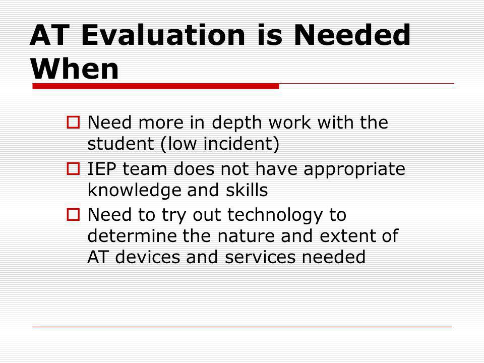 AT Evaluation is Needed When