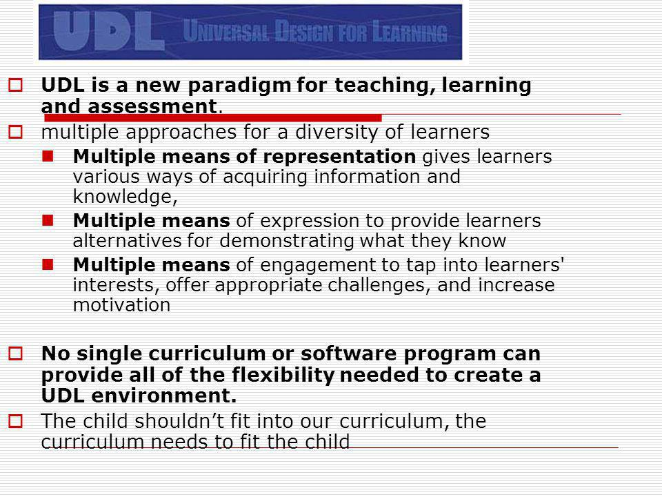 UDL is a new paradigm for teaching, learning and assessment.