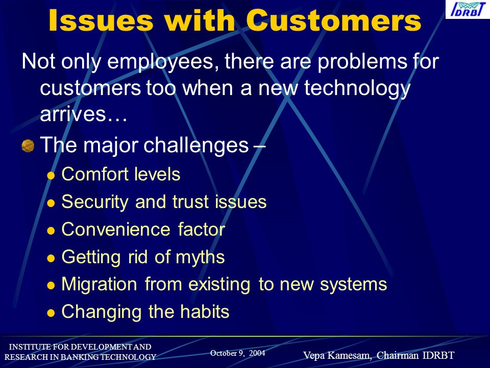 Issues with Customers Not only employees, there are problems for customers too when a new technology arrives…