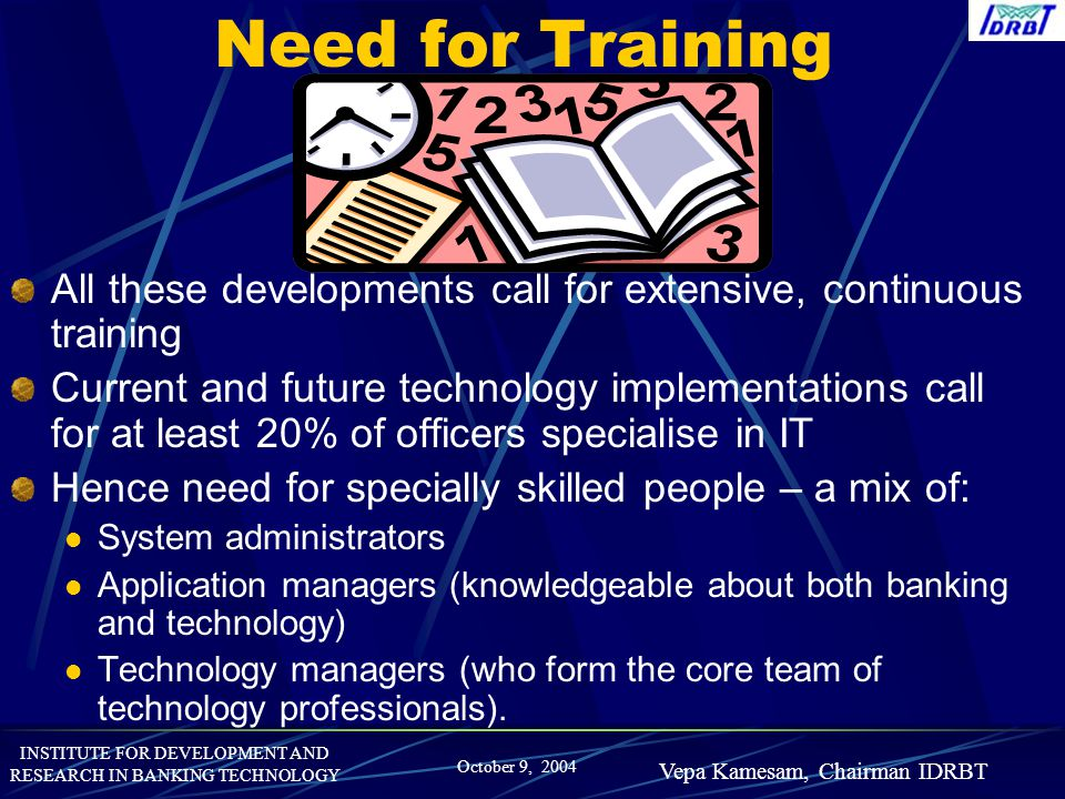 Need for Training All these developments call for extensive, continuous training.