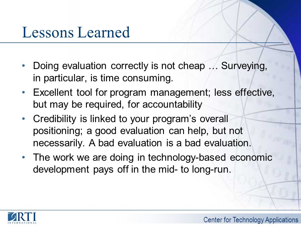 Lessons Learned Doing evaluation correctly is not cheap … Surveying, in particular, is time consuming.