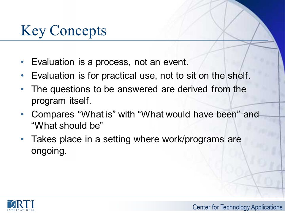 Key Concepts Evaluation is a process, not an event.