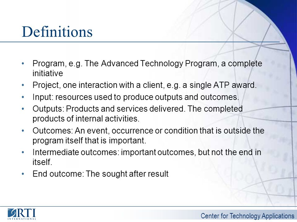 Definitions Program, e.g. The Advanced Technology Program, a complete initiative. Project, one interaction with a client, e.g. a single ATP award.