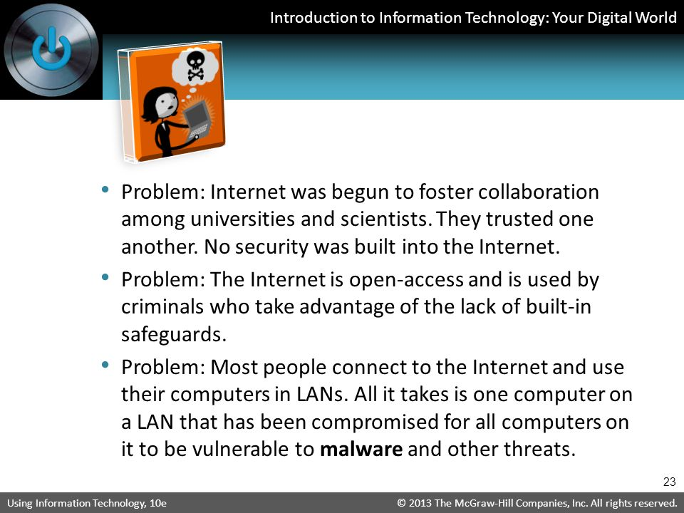 Problem: Internet was begun to foster collaboration among universities and scientists. They trusted one another. No security was built into the Internet.