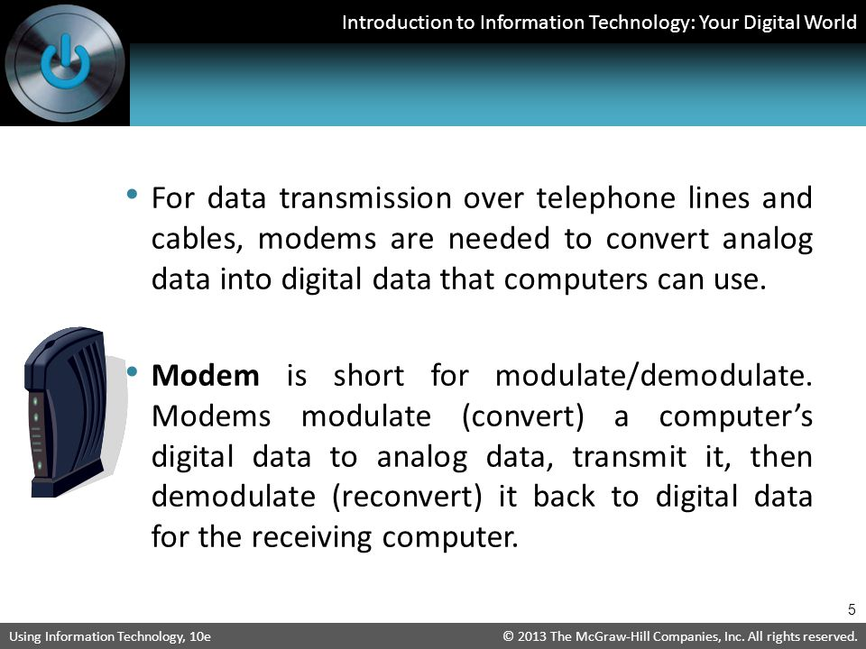 For data transmission over telephone lines and cables, modems are needed to convert analog data into digital data that computers can use.