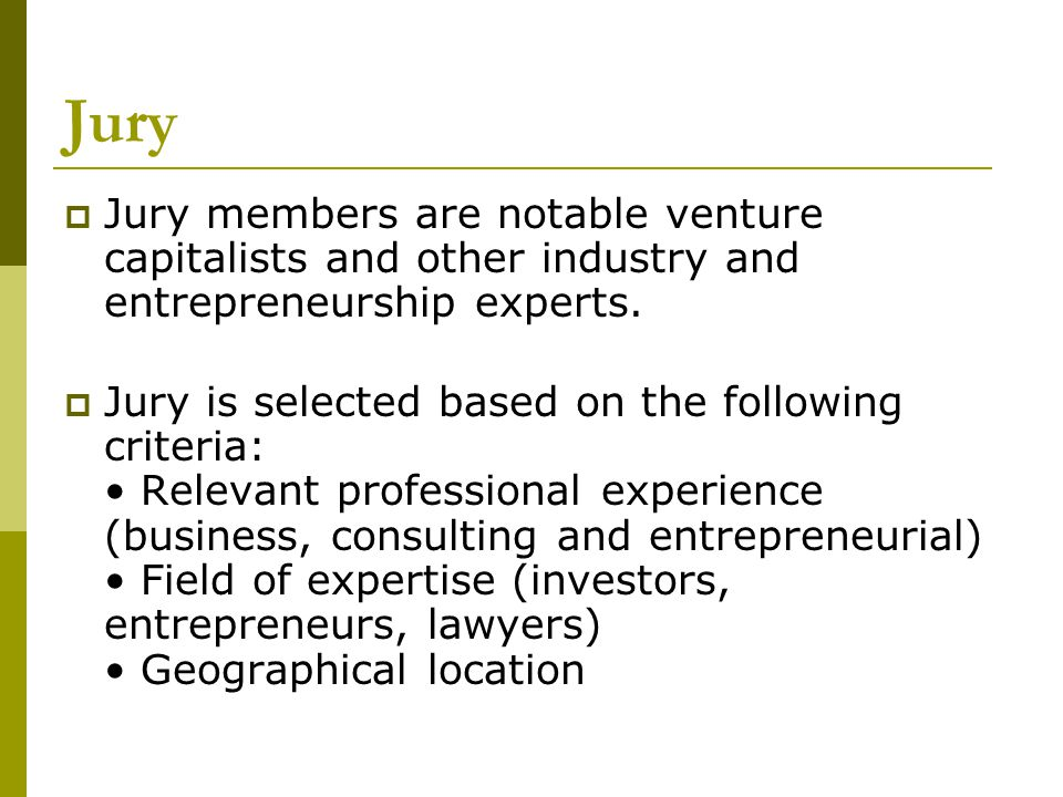 Jury Jury members are notable venture capitalists and other industry and entrepreneurship experts.