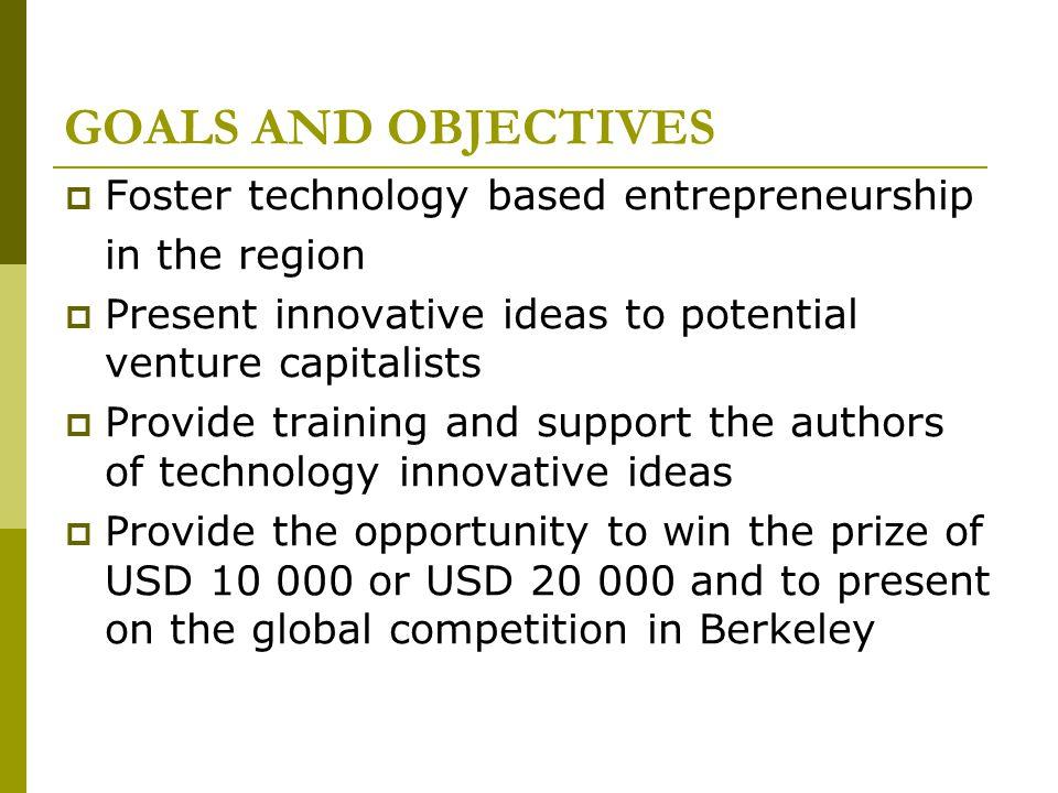 GOALS AND OBJECTIVES Foster technology based entrepreneurship