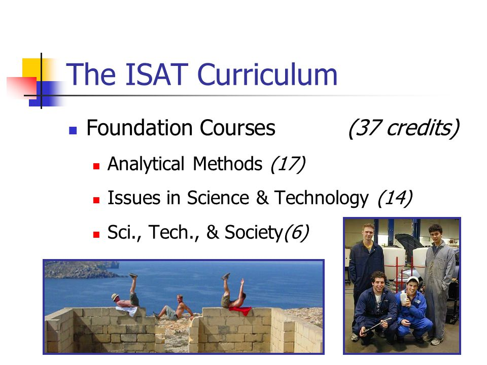 The ISAT Curriculum Foundation Courses (37 credits)