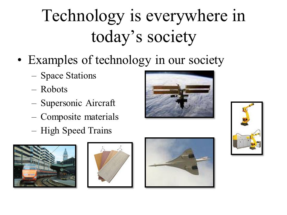 Technology is everywhere in today's society