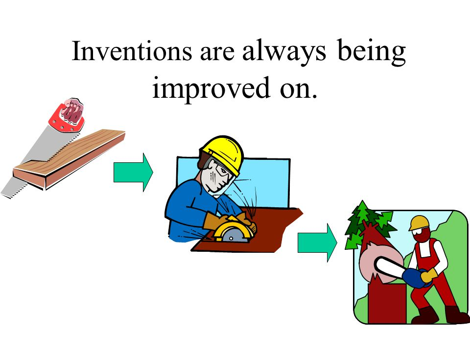 Inventions are always being improved on.