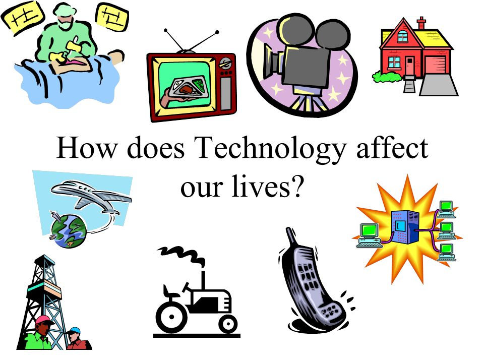 How does Technology affect our lives