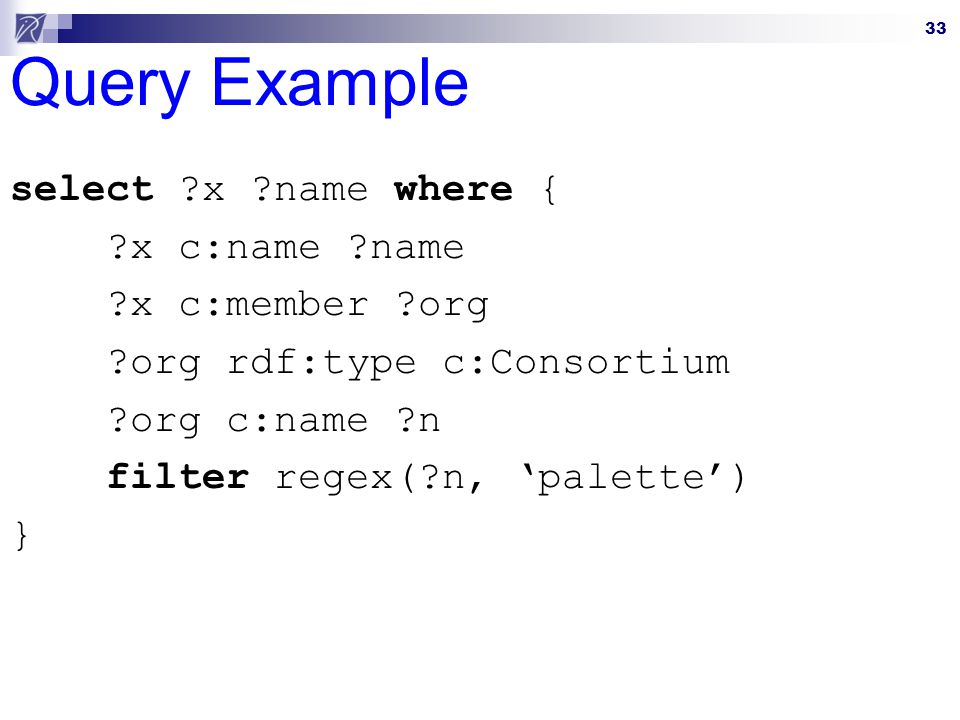 Query Example select x name where { x c:name name x c:member org