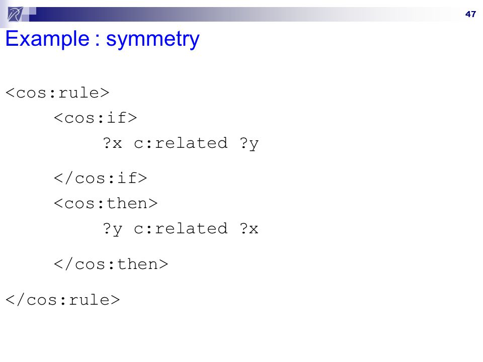 Example : symmetry <cos:rule> <cos:if> x c:related y