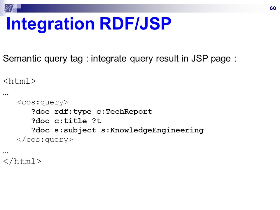 Integration RDF/JSP Semantic query tag : integrate query result in JSP page : <html> … <cos:query>