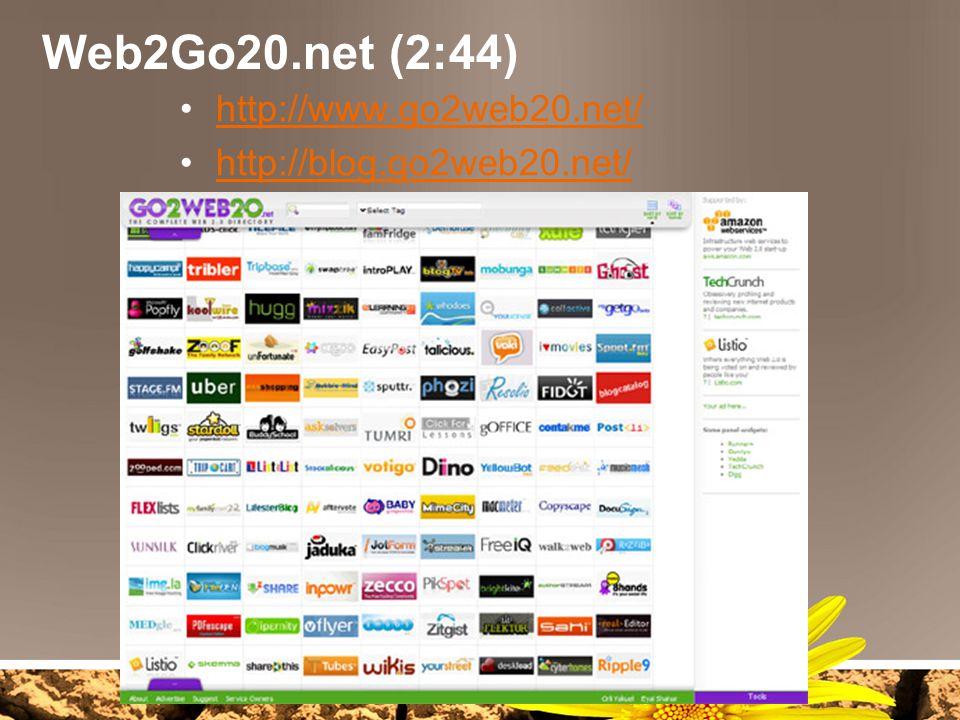 Web2Go20.net (2:44) http://www.go2web20.net/ http://blog.go2web20.net/