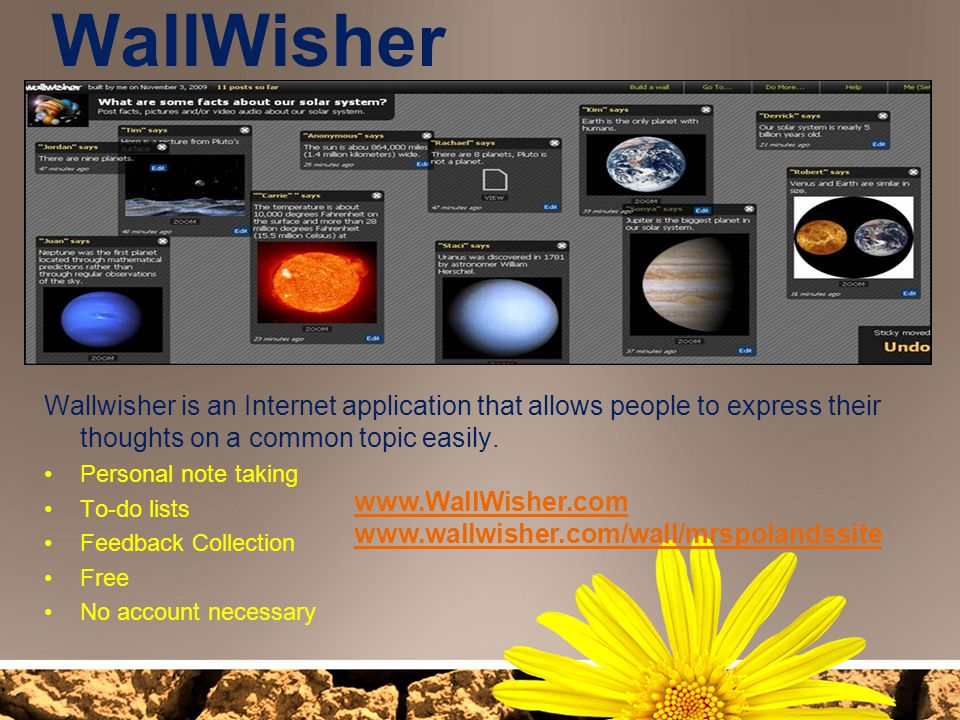 WallWisher Wallwisher is an Internet application that allows people to express their thoughts on a common topic easily.