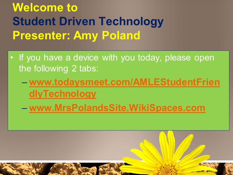 Welcome to Student Driven Technology Presenter: Amy Poland