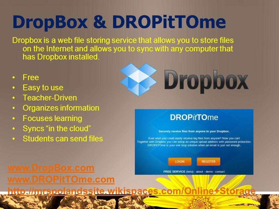 DropBox & DROPitTOme www.DropBox.com www.DROPitTOme.com