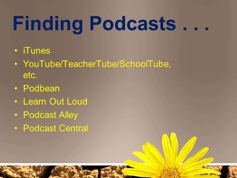 Finding Podcasts iTunes YouTube/TeacherTube/SchoolTube, etc.